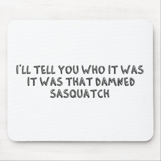 It Was That Sasquatch Mouse Pad