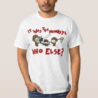 """""""It Was The Monkeys"""" T-Shirt"""