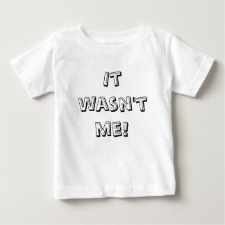 It Wasn't Me! Baby T-Shirt