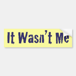 It Wasn't Me Bumper Sticker