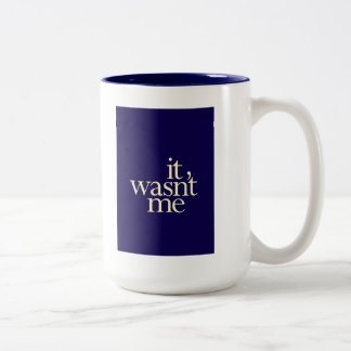 """It Wasn't Me"" Coffee Mugs"