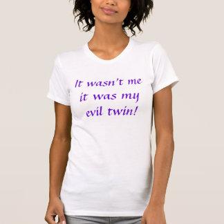 It wasn't me it was my evil twin! T-Shirt