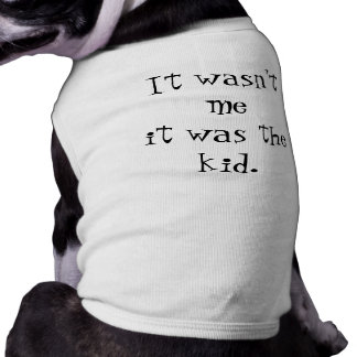 """It wasn't me it was the Kid"" Doggie Tshirt"