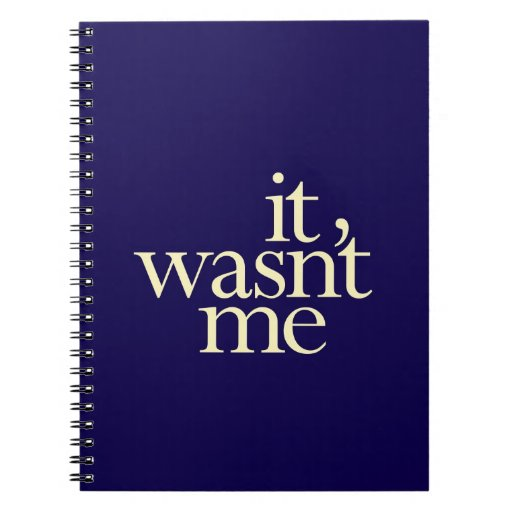 """""""It Wasn't Me"""" Spiral Note Books"""