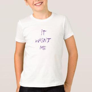 It Wasnt Me T-Shirt