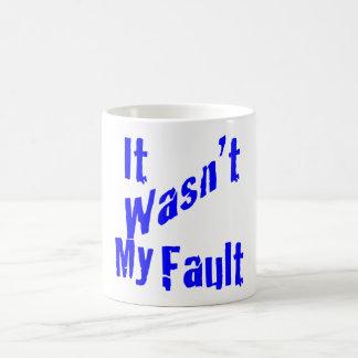 It Wasn't My Fault T Shirt Magic Mug