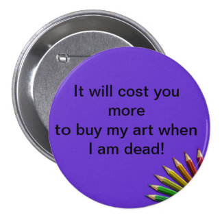 It Will Cost You More To ....Badge. Pinback Button
