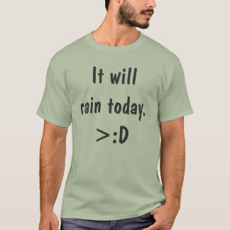 It will rain today T-Shirt