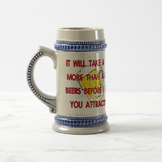 IT WILL TAKE A LOT MORE THAN A FEW BEERS BEFORE I  BEER STEIN