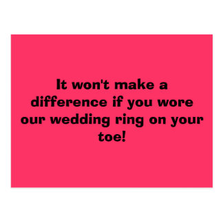 It won't make a difference if you wore our wedd... postcard