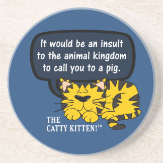 It would be an insult to animals to call you one coaster