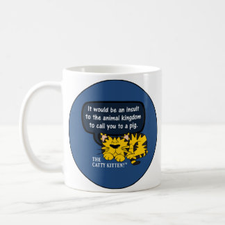 It would be an insult to animals to call you one coffee mug