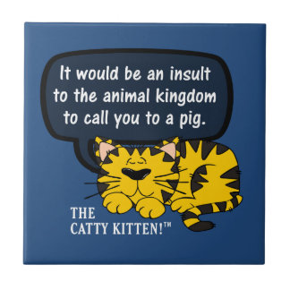 It would be an insult to animals to call you one ceramic tile