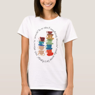 It would be so nice if something would make sense! T-Shirt