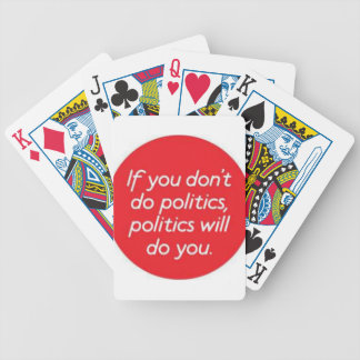 it-you-dont-do-politics-politics-will-do-you.jpg bicycle playing cards