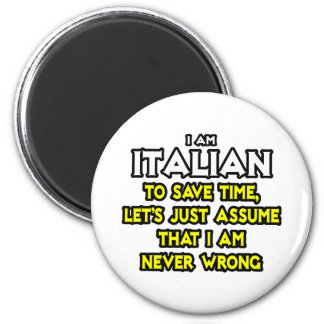 Italian...Assume I Am Never Wrong Magnet