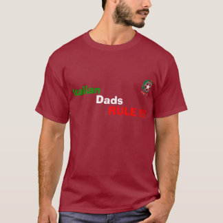 Italian Dads RULE !!!! T-Shirt