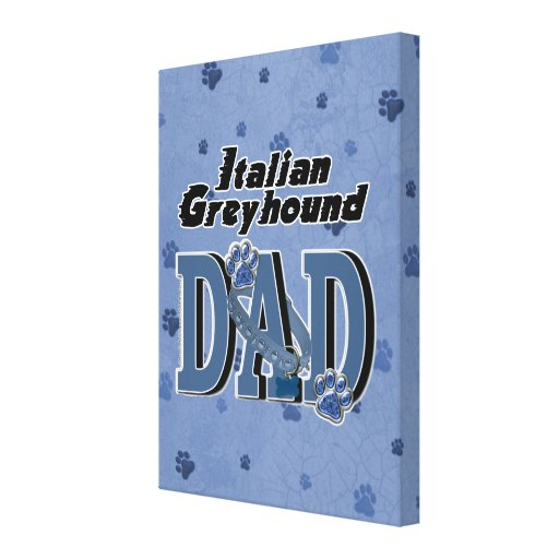 Italian Greyhound DAD Stretched Canvas Prints