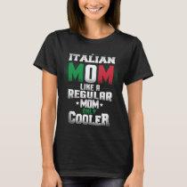Italian Mom Like A Regular Mom Only Cooler T-Shirt