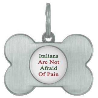 Italians Are Not Afraid Of Pain Pet Tag