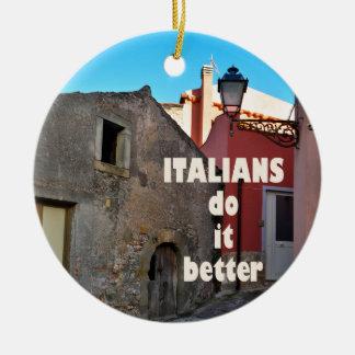 Italians DO it more better Ceramic Ornament
