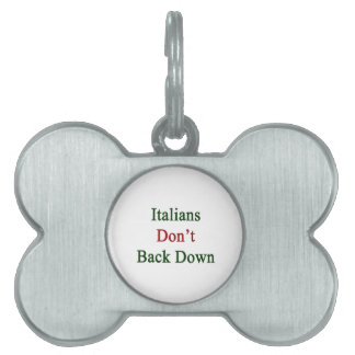 Italians Don't Back Down Pet Tags