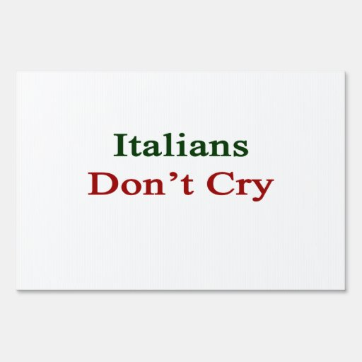 Italians Don't Cry Lawn Signs
