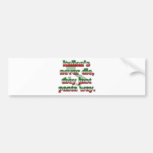 Italians Never Die, They Just Pasta Way. Car Bumper Sticker
