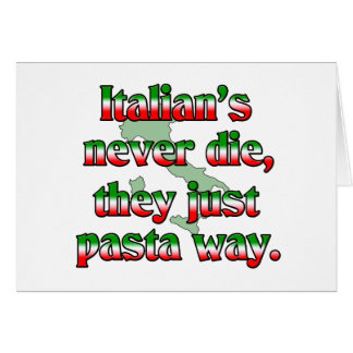 Italians Never Die, They Just Pasta Way. Card
