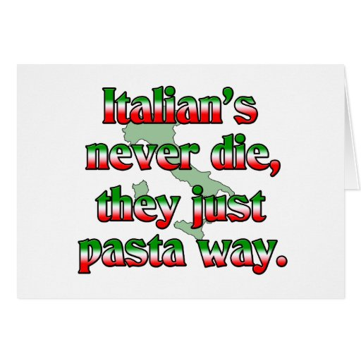 Italians Never Die, They Just Pasta Way. Greeting Card