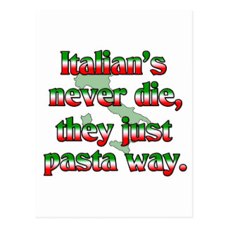 Italians Never Die, They Just Pasta Way. Postcard