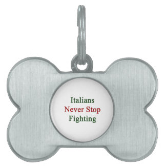 Italians Never Stop Fighting Pet Name Tags