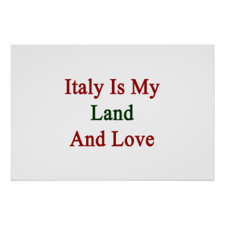 Italy Is My Land And Love Poster