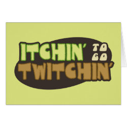 Greeting Card with Itchin' To Go Twitchin'  design