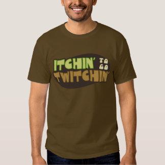 Itchin' To Go Twitchin' T-shirt