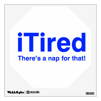iTired There is a nap for that Wall Sticker