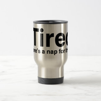 iTired - There s a nap for that Mugs