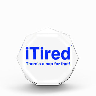 iTired There's a nap for that Acrylic Award