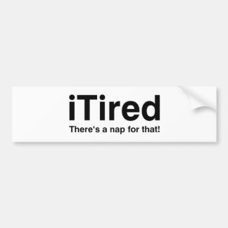 iTired - There's a nap for that Car Bumper Sticker