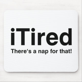 iTired - There's a nap for that Mouse Pad