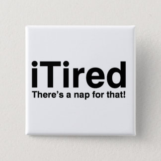 iTired - There's a nap for that Pinback Button