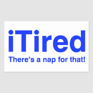 iTired There's a nap for that Rectangular Sticker