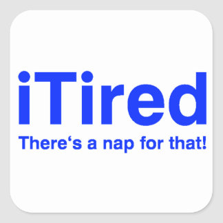 iTired There's a nap for that Square Sticker