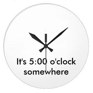 It's 5:00 o'clock somewhere large clock
