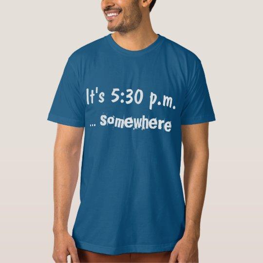 It's 5:30 p.m. T-Shirt