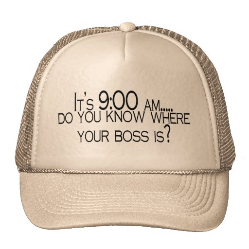 Its 9 AM Do You Know Where Your Boss Is Trucker Hat