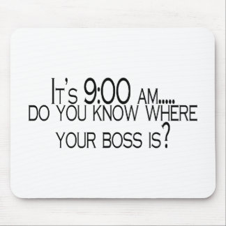 Its 9 AM Do You Know Where Your Boss Is Mousepads
