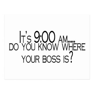 Its 9 AM Do You Know Where Your Boss Is Postcard