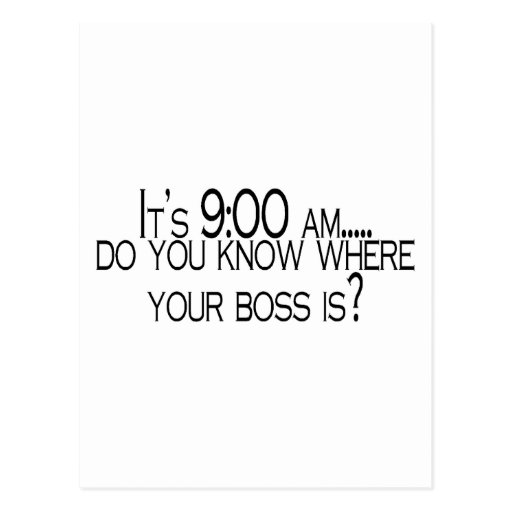 Its 9 AM Do You Know Where Your Boss Is Postcards