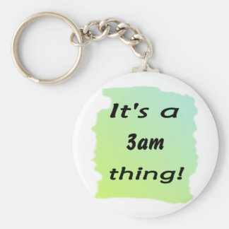 It's a 3am thing! keychains